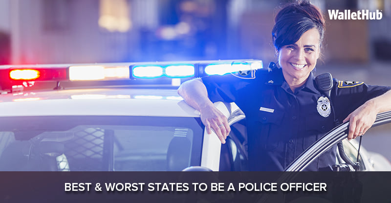 2017's Best & Worst States to Be a Police Officer | WalletHub®